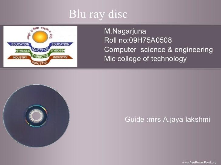 Blu ray disc M.Nagarjuna Roll no:09H75A0508 Computer  science & engineering Mic college of technology Guide :mrs A.jaya la...