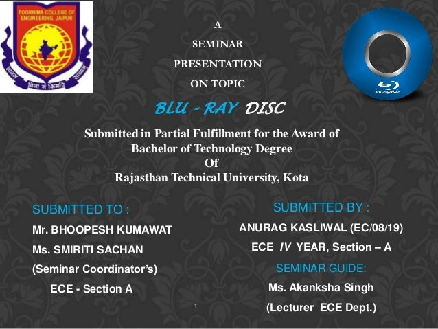 A SEMINAR PRESENTATION  ON TOPIC  BLU - RAY DISC Submitted in Partial Fulfillment for the Award of Bachelor of Technology ...