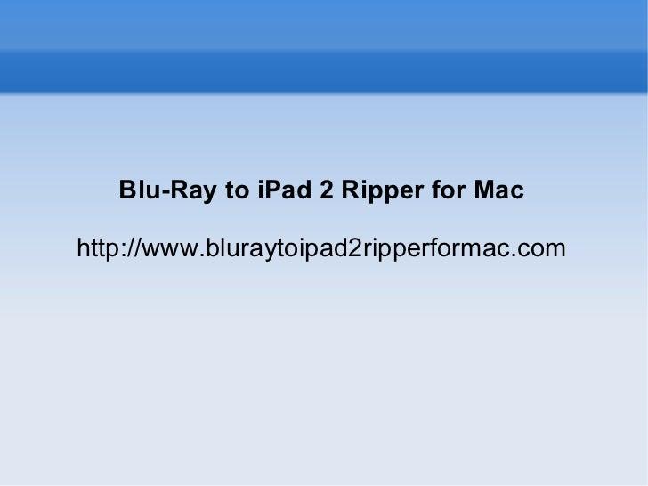 Blu-Ray to iPad 2 Ripper for Mac http://www.bluraytoipad2ripperformac.com