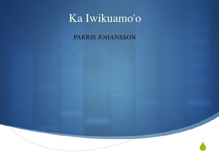 Ka IwikuamooPARRIS JOHANSSON                   
