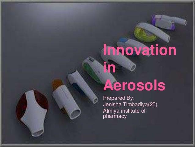 Innovation in Aerosols Prepared By: Jenisha Timbadiya(25) Atmiya institute of pharmacy