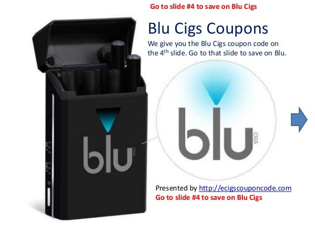 Blu Cigs Coupons We give you the Blu Cigs coupon code on the 4th slide. Go to that slide to save on Blu. Presented by http...