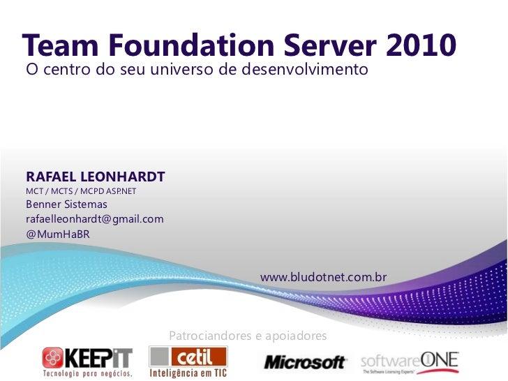 Team Foundation Server 2010<br />O centro do seuuniverso de desenvolvimento<br />RAFAEL LEONHARDT<br />MCT / MCTS / MCPD A...
