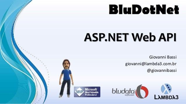 ASP.NET Web API                 Giovanni Bassi      giovanni@lambda3.com.br                @giovannibassi