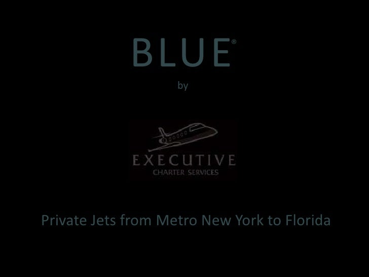 BLUE®by<br />Private Jets from Metro New York to Florida<br />