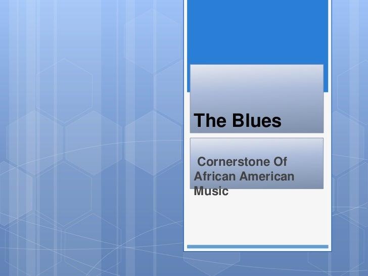 The BluesCornerstone OfAfrican AmericanMusic