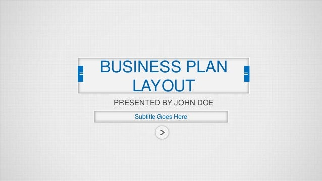 BUSINESS PLAN LAYOUT PRESENTED BY JOHN DOE Subtitle Goes Here