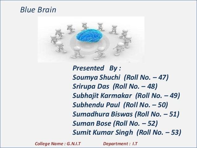 Blue Brain  Presented By : Soumya Shuchi (Roll No. – 47) Srirupa Das (Roll No. – 48) Subhajit Karmakar (Roll No. – 49) Sub...