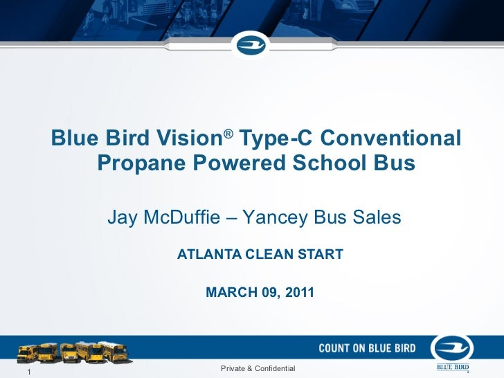 Blue Bird Vision ®  Type-C Conventional Propane Powered School Bus ATLANTA CLEAN START MARCH 09, 2011 Jay McDuffie – Yance...