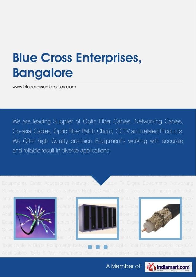 A Member ofBlue Cross Enterprises,Bangalorewww.bluecrossenterprises.comOptic Fiber Cables Network Rack CO-Axial Cables Too...