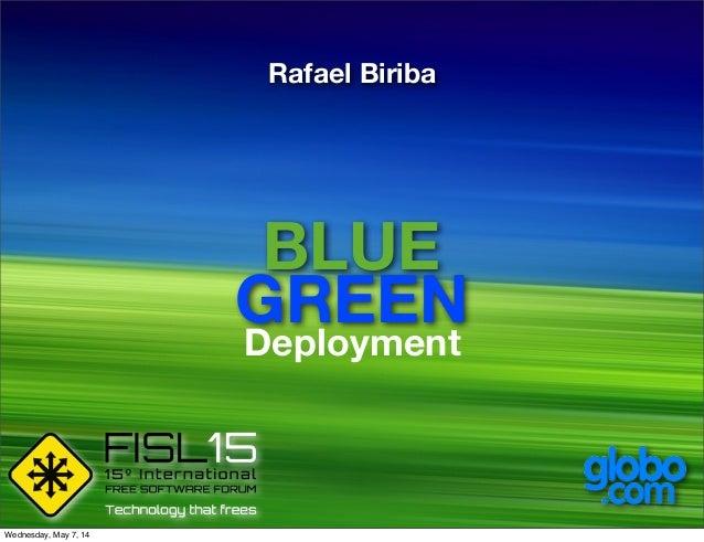 BLUE GREEN Deployment Rafael Biriba Wednesday, May 7, 14