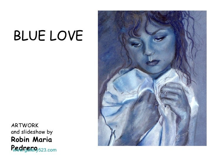 BLUE LOVE ARTWORK  and slideshow by Robin Maria Pedrero www.gallery523.com
