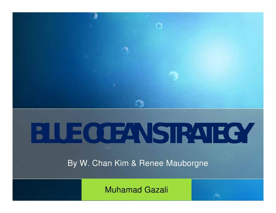 BLUE OCEAN STRATEGY    By W. Chan Kim & Renee Mauborgne              Muhamad Gazali