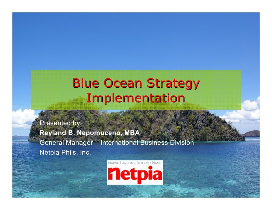 Blue Ocean Strategy                          Implementation             Presented by:             Reyland B. Nepomuceno, M...
