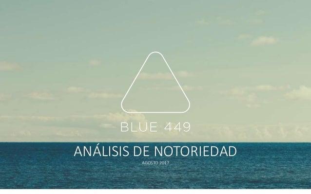 1 AGOSTO 2017 ANÁLISIS DE NOTORIEDAD