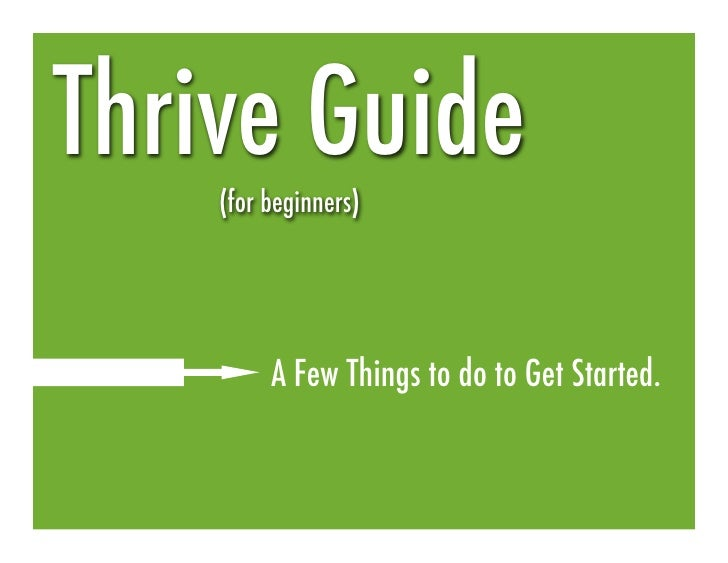 Thrive Guide     (for beginners)              A Few Things to do to Get Started.