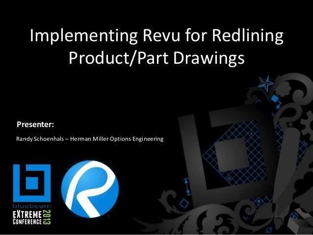Implementing Revu for Redlining Product/Part Drawings Randy Schoenhals – Herman Miller Options Engineering Presenter: