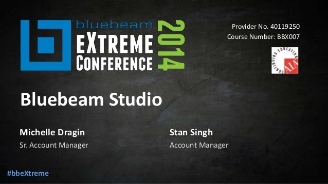 Bluebeam studio - Bluebeam eXtreme Conference 2014