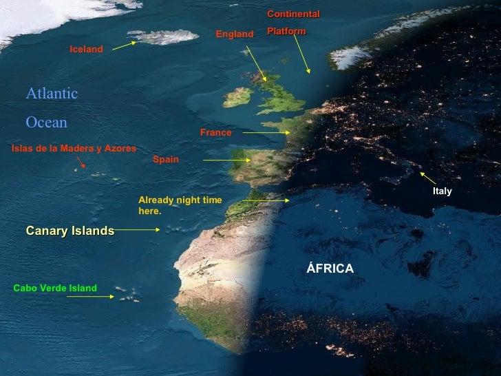 France Iceland Italy Continental  Platform England ÁFRICA Already night time here. Spain Atlantic Ocean Cabo Verde Island ...