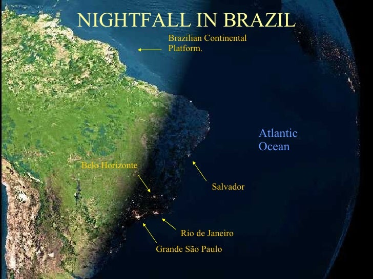 NIGHTFALL IN BRAZIL Grande São Paulo Rio de Janeiro Belo Horizonte Salvador Atlantic Ocean Brazilian Continental Platform.