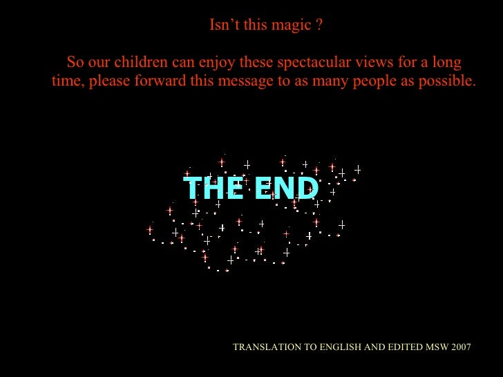 THE END TRANSLATION TO ENGLISH AND EDITED MSW 2007 Isn't this magic ? So our children can enjoy these spectacular views fo...