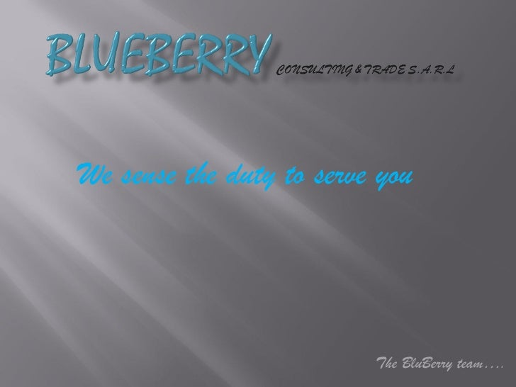 We sense the duty to serve you The BluBerry team….