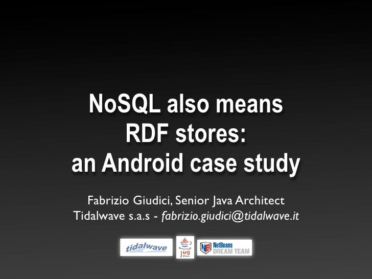 NoSQL also means      RDF stores: an Android case study    Fabrizio Giudici, Senior Java Architect Tidalwave s.a.s - fabri...
