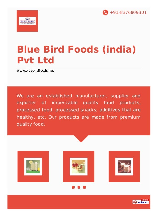 +91-8376809301 Blue Bird Foods (india) Pvt Ltd www.bluebirdfoods.net We are an established manufacturer, supplier and expo...