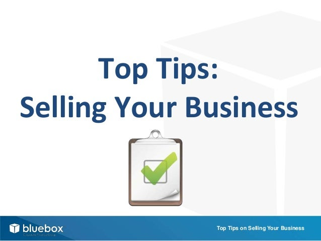 Top Tips:Selling Your Business              Top Tips on Selling Your Business