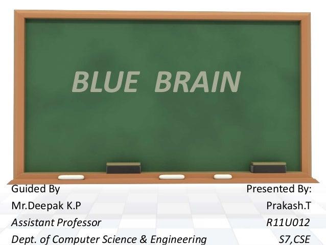 BLUE BRAIN Guided By Presented By: Mr.Deepak K.P Prakash.T Assistant Professor R11U012 Dept. of Computer Science & Enginee...