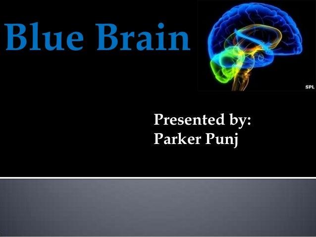 Blue Brain Presented by: Parker Punj