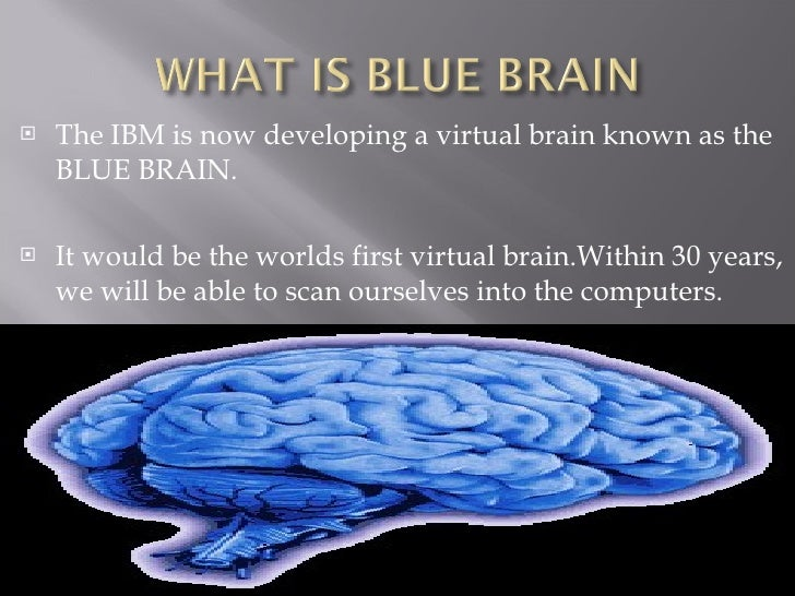 blue brain 2012-12-03  blue brain paper presentation & seminar introduction what is blue brain what is virtual brain function of natural brain.