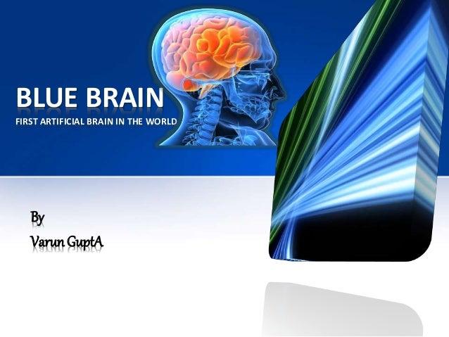BLUE BRAIN FIRST ARTIFICIAL BRAIN IN THE WORLD By VarunGuptA