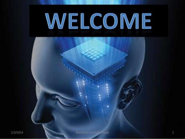 2/2/2014  Blue Brain by Pratik Maske  1