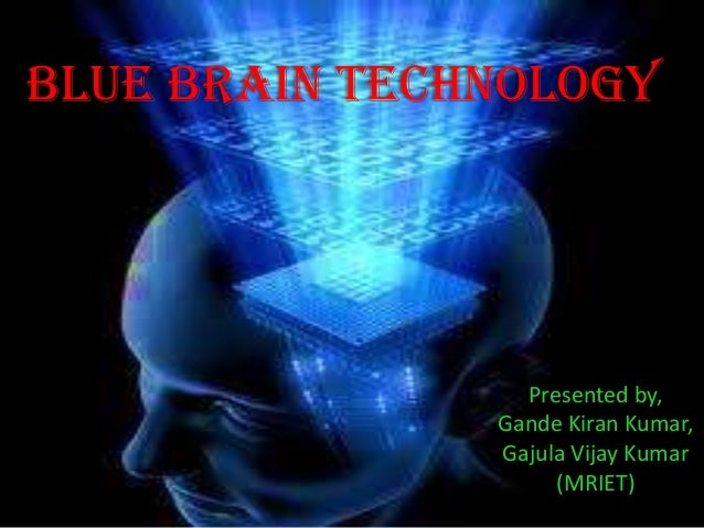 BLUE BRAIN TECHNOLOGY                 Presented by,               Gande Kiran Kumar,               Gajula Vijay Kumar     ...