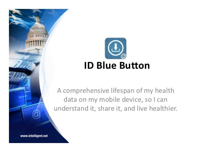 ID Blue Button A comprehensive lifespan of my health   data on my mobile device, so I canunderstand it, share it, and live...