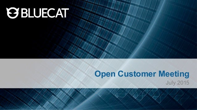 Open Customer Meeting July 2015