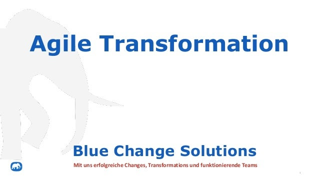 Agile Transformation 1 Blue Change Solutions Mit uns erfolgreiche Changes, Transformations und funktionierende Teams