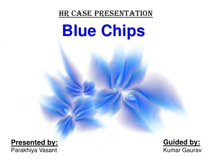 HR case Presentation<br />Blue Chips <br />Guided by:<br />Kumar Gaurav<br />Presented by:<br />ParakhiyaVasant<br />