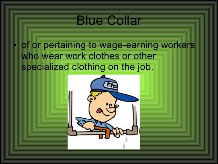 blue collar vs white collar work If you are a blue collar worker in america blue collar, white collar, and no-collar and who will do the work blue collar workers are needed now more than ever theres more work to be done now than when the infrastructure was first built.