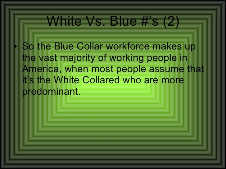 blue collar vs white collar work Blue-collar work,  perhaps some white working-class voters will not vote for obama because he  12 responses to stereotyping the working class.
