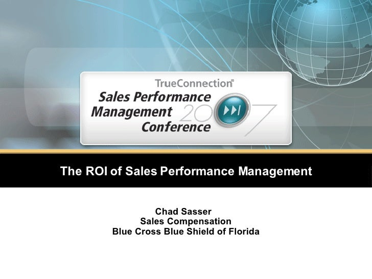 The ROI of Sales Performance Management Chad Sasser  Sales Compensation Blue Cross Blue Shield of Florida