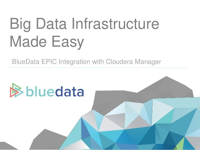 Big Data Infrastructure Made Easy BlueData EPIC Integration with Cloudera Manager