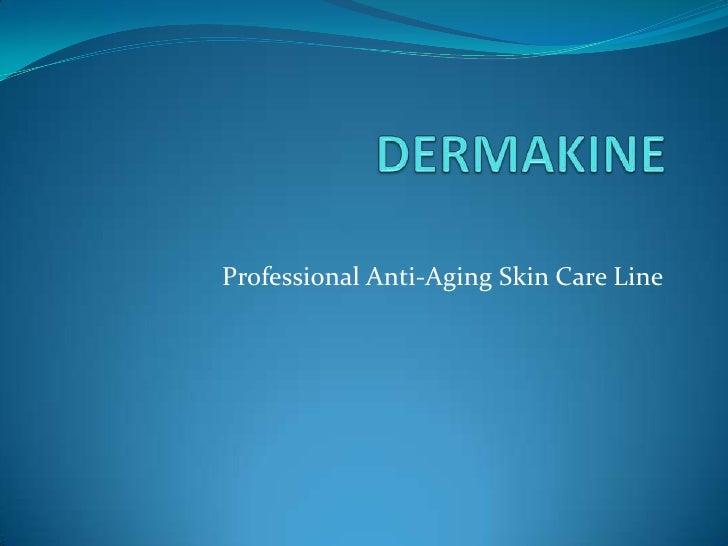 DERMAKINE<br />Professional Anti-Aging Skin Care Line <br />
