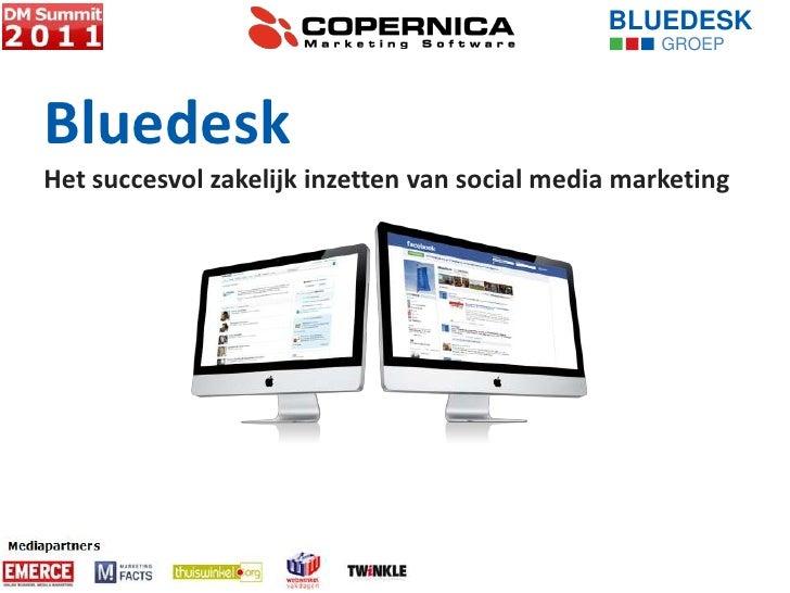 BLUEDESK<br />GROEP<br />Bluedesk<br />Het succesvol zakelijk inzetten van social media marketing<br /><ul><li>websolution...