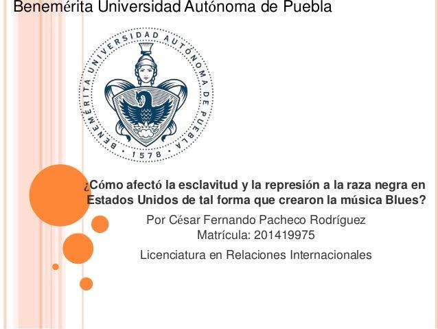 Benemérita Universidad Autónoma de Puebla  ¿Cómo afectó la esclavitud y la represión a la raza negra en  Estados Unidos de...