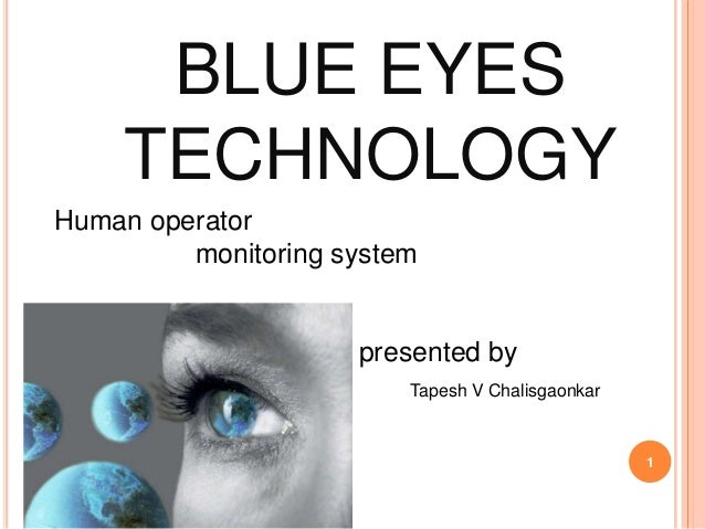 BLUE EYES TECHNOLOGY Human operator monitoring system presented by 1 Tapesh V Chalisgaonkar