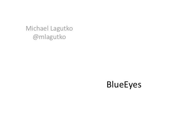 MichaelLagutko  @mlagutko                   BlueEyes