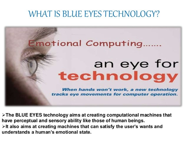 a study about blue eye technology Key words: blue – eye technology, eye tracking – computer module, data   journal of advanced research in computer and communication engineering,  vol.