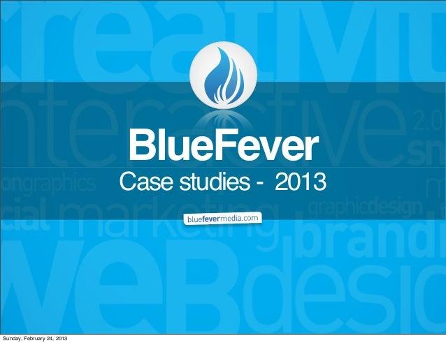 BlueFever                            Case studies - 2013Sunday, February 24, 2013